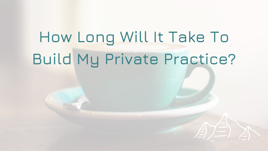 How Long Will It Take To Build My Private Practice?
