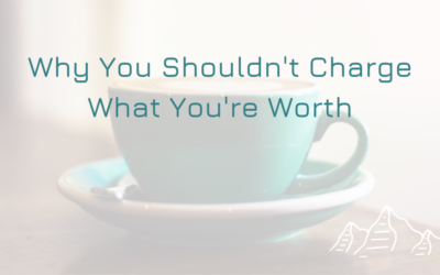 Why You Shouldn't Charge What You're Worth