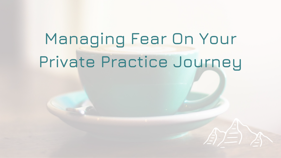 Managing Fear On Your Private Practice Journey