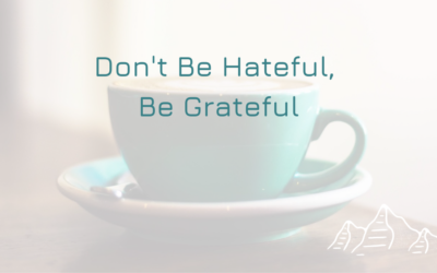 Don't Be Hateful, Be Grateful