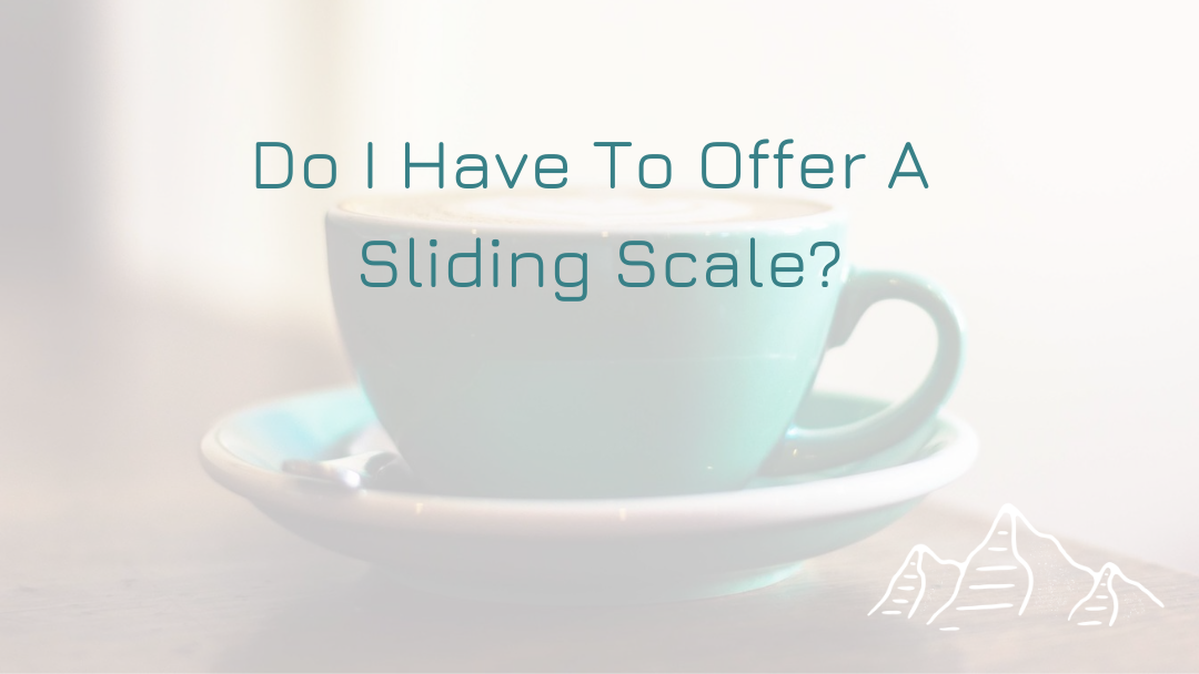 Do I Have To Offer A Sliding Scale?
