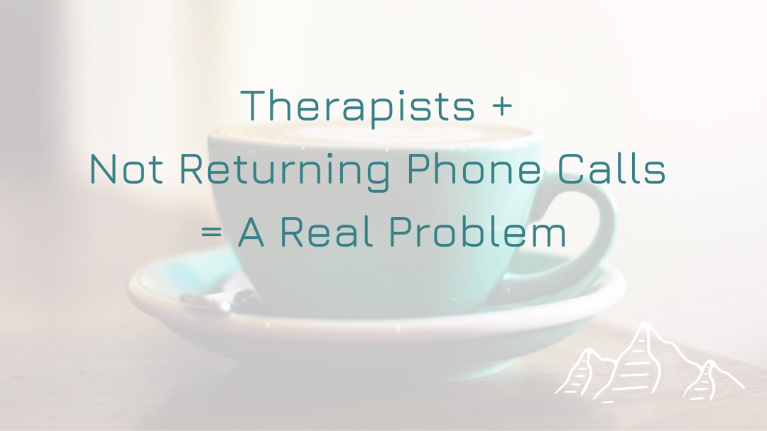 Therapists Not Returning Calls Is A Real Problem