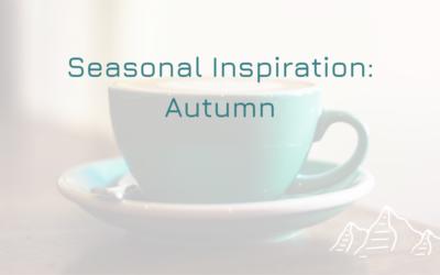 Seasonal Inspiration: Autumn