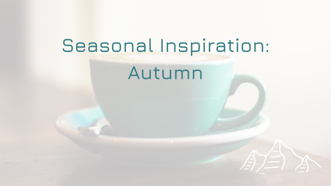 Seasonal Inspiration: Autumn