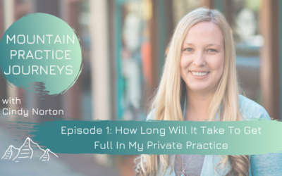 Episode 1: How Long Will It Take For Me To Get Full In My Private Practice?