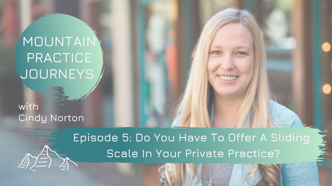 Episode 5: Do You Have To Offer A Sliding Scale In Your Private Practice?