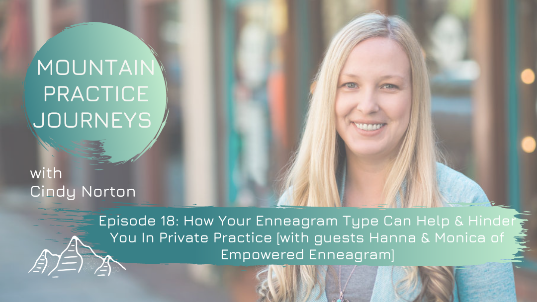 Episode 18: How Your Enneagram Type Can Help & Hinder You In Private Practice with guests Hanna Woody & Monica LeBlanc of Empowered Enneagram