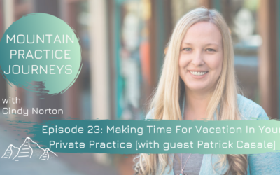 Episode 23: Making Time For Vacation In Your Private Practice with guest Patrick Casale