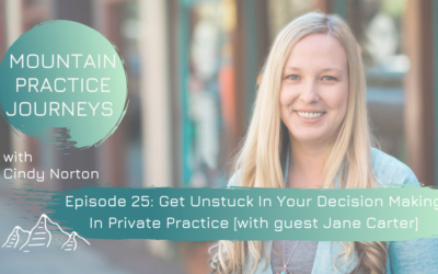 Episode 25: Get Unstuck In Your Decision Making In Private Practice with guest Jane Carter