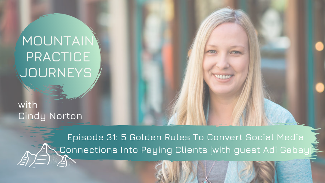 Episode 31: 5 Golden Rules To Convert Social Media Connections Into Paying Clients with guest Adi Gabay